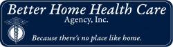 Better Home Health Care Agency, Inc.