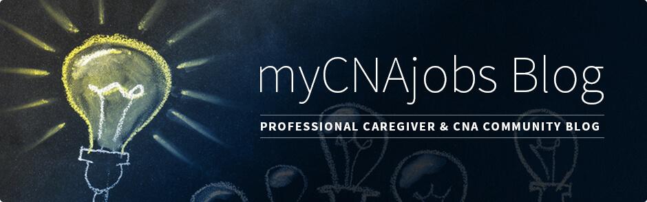 MyCNAjobs Blog Professional Caregiver CNA Community Blog