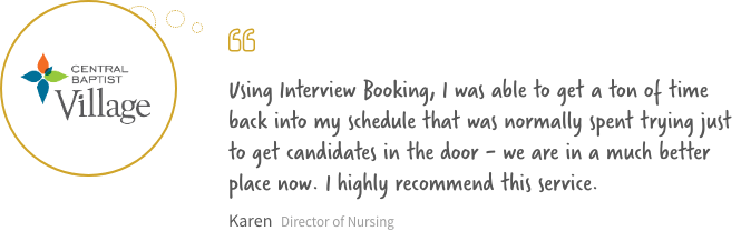 Using Interview Booking, I was able to get a ton of time back into my schedule that was normally spent trying just to get candidates in the door - we are in a much place now. I highly recommend this service.